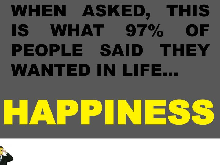 WHEN ASKED, THIS IS WHAT 97% OF PEOPLE SAID THEY WANTED IN LIFE…