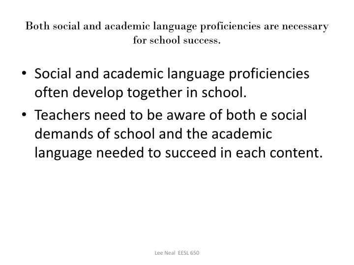 Both social and academic language proficiencies are necessary for school success.