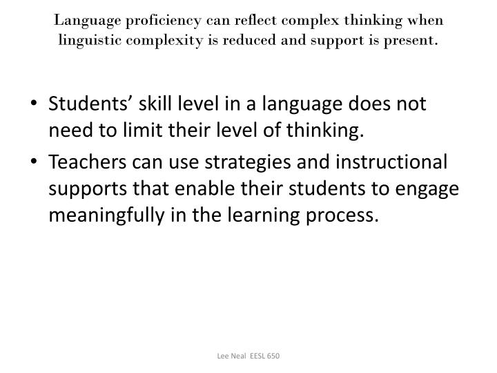 Language proficiency can reflect complex thinking when linguistic complexity is reduced and support is present.