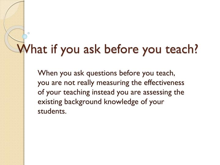 What if you ask before you teach?