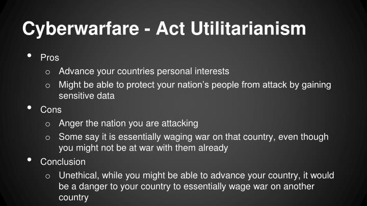 Cyberwarfare - Act Utilitarianism