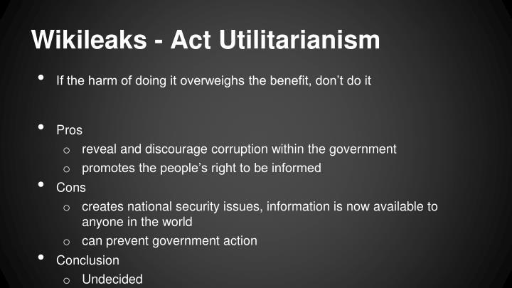 Wikileaks - Act Utilitarianism
