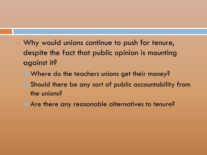 Why would unions continue to push for tenure, despite the fact that public opinion is mounting against it?