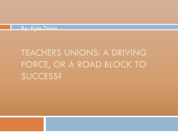 Teachers unions a driving force or a road block to success