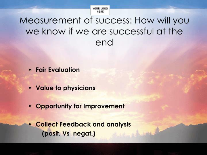 Measurement of success: How will you we know if we are successful at the end