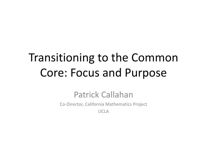 Transitioning to the common core focus and purpose