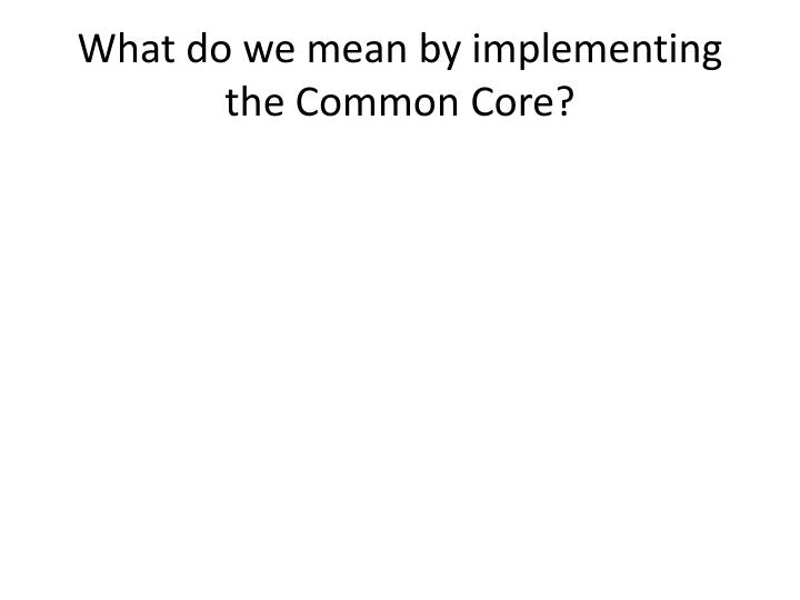What do we mean by implementing the common core