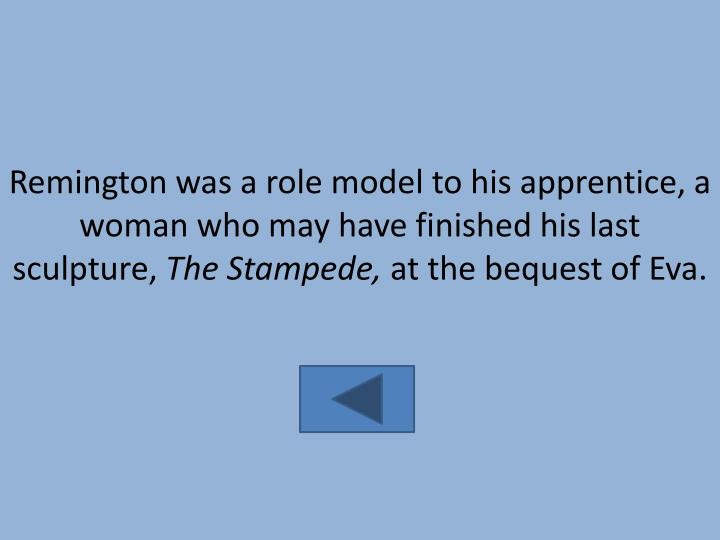 Remington was a role model to his apprentice, a woman who may have finished his last sculpture,