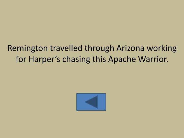 Remington travelled through Arizona working for Harper's chasing this Apache