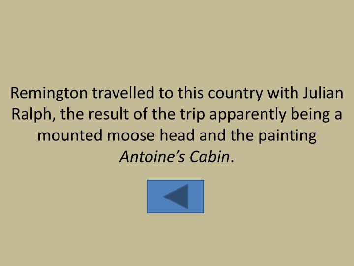 Remington travelled to this country with Julian Ralph, the result of the trip apparently being a mounted moose head and the painting