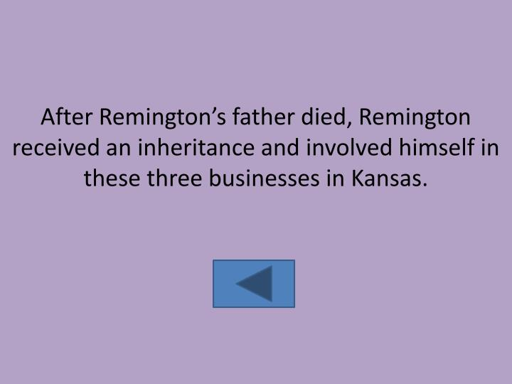 After Remington's father died, Remington received an inheritance and