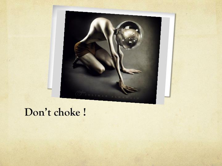 Don't choke !