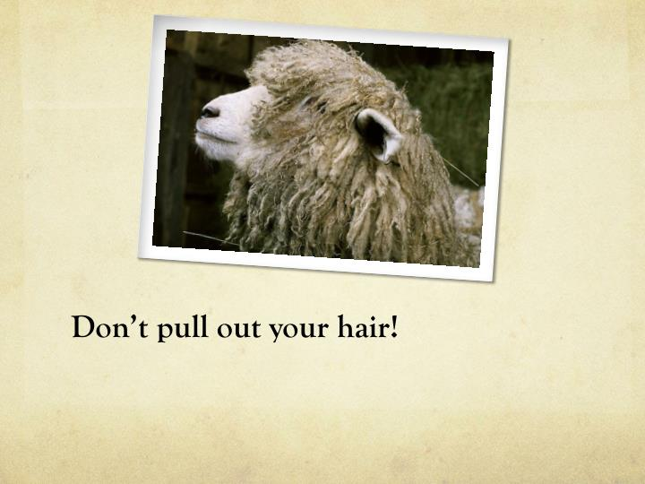 Don't pull out your hair!