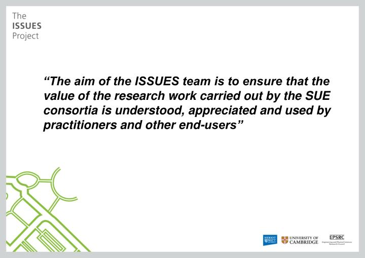 """The aim of the ISSUES team is to ensure that the value of the research work carried out by the SUE consortia is understood, appreciated and used by practitioners and other end-users"""