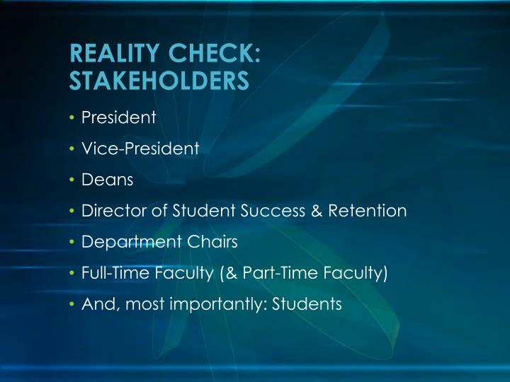 REALITY CHECK: STAKEHOLDERS