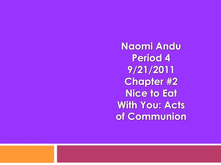 Naomi andu period 4 9 21 2011 chapter 2 nice to eat with you acts of communion