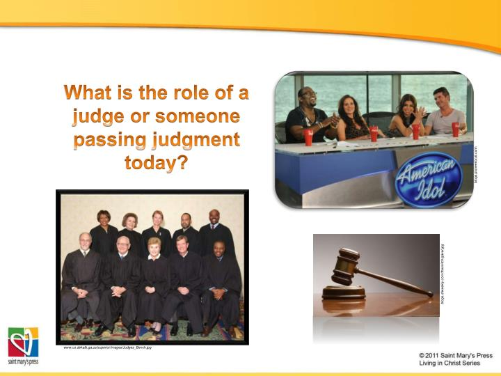 What is the role of a judge or someone passing judgment today?