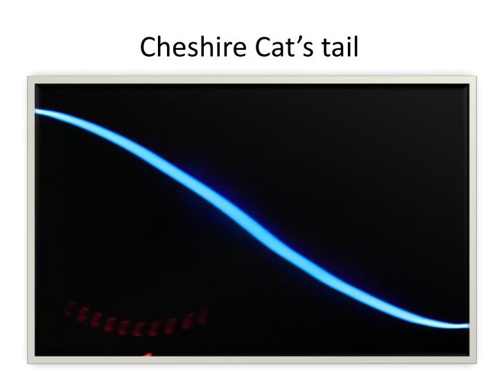 Cheshire Cat's tail