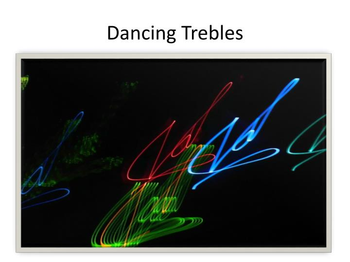 Dancing Trebles