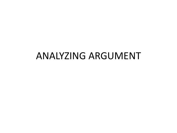 argument analyzing essay How to develop and write an analytic essay argument: writing an analytic essay requires that you make some sort of argumentthe core of this argument is called a thesis it is your claim, succinctly stated in a single senten.