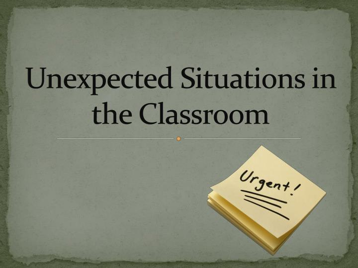 Unexpected situations in the classroom