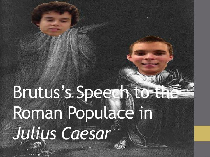 ethos pathos and logos in anthony and brutus speeches in william shakespeares julius caesar Cassius uses a whole range of arguments to persuade brutus to murder caesar, but his words are carefully chosen: honour, free, rome, and he reminds brutus of his ancestry by using an example, a rhetorical device, that looks back to the founding of rome.