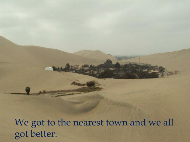 We got to the nearest town and we all got better