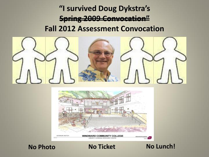I survived doug dykstra s spring 2009 convocation fall 2012 assessment convocation