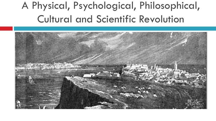 A physical psychological philosophical cultural and scientific revolution