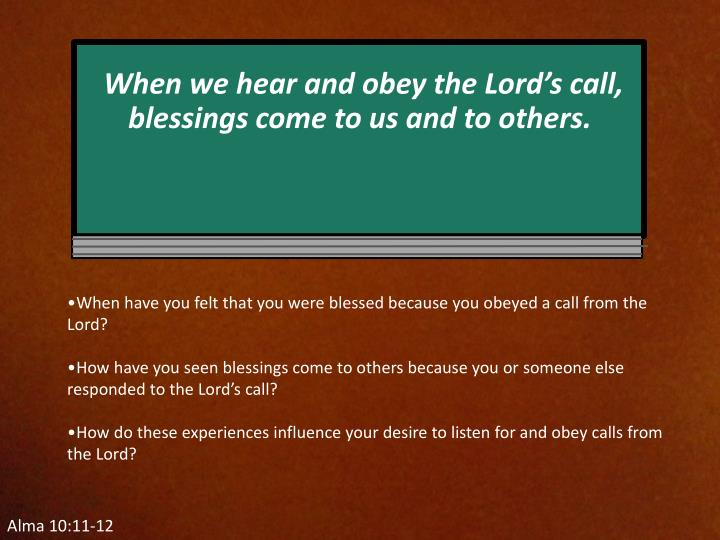 When we hear and obey the Lord's call, blessings come to us and to others.