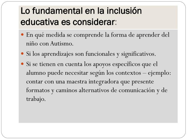 Lo fundamental en la inclusión educativa es considerar