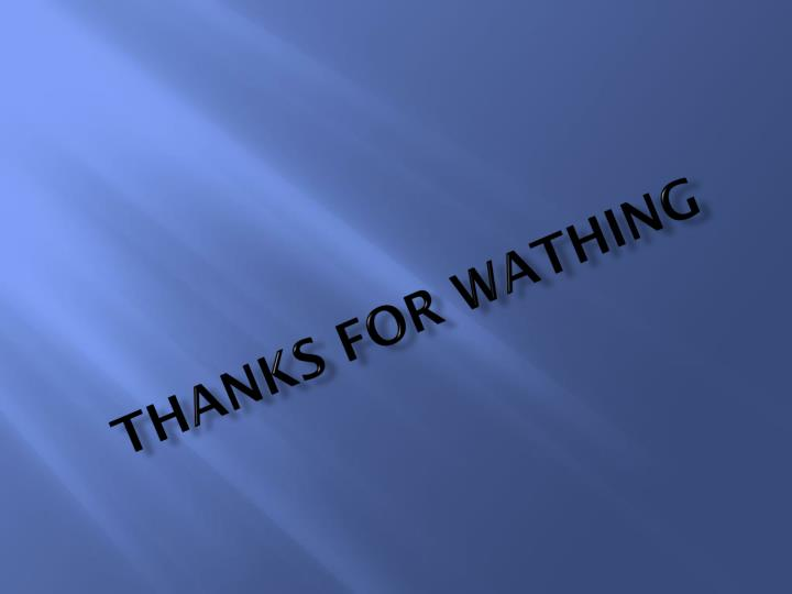 THANKS FOR WATHING