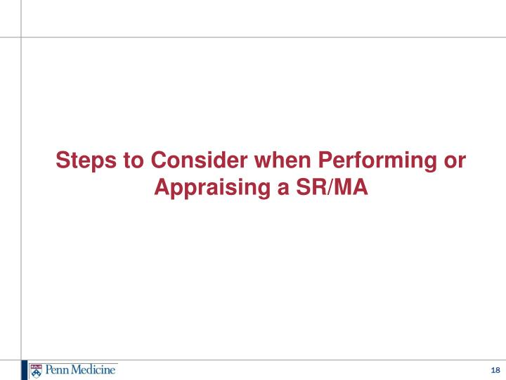 Steps to Consider when Performing or Appraising a SR/MA