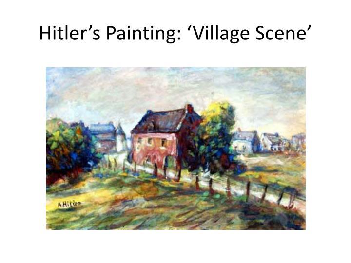 Hitler's Painting: 'Village Scene'