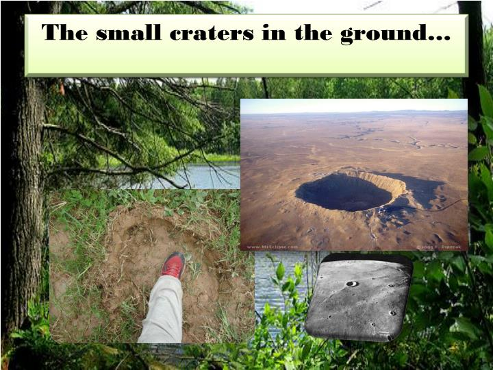 The small craters in the ground…