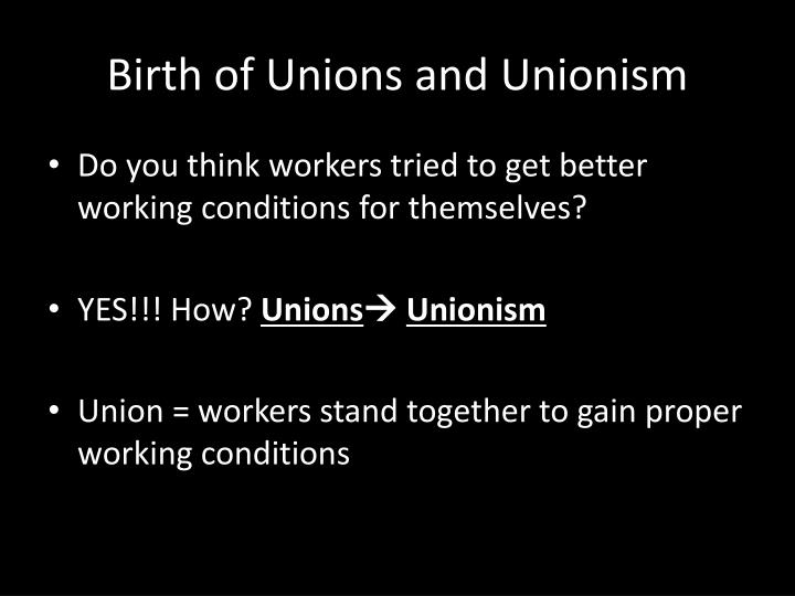 Birth of unions and unionism1
