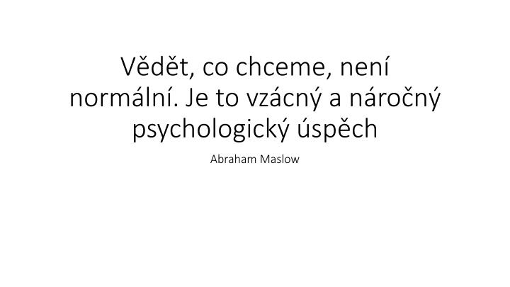 V d t co chceme nen norm ln je to vz cn a n ro n psychologick sp ch