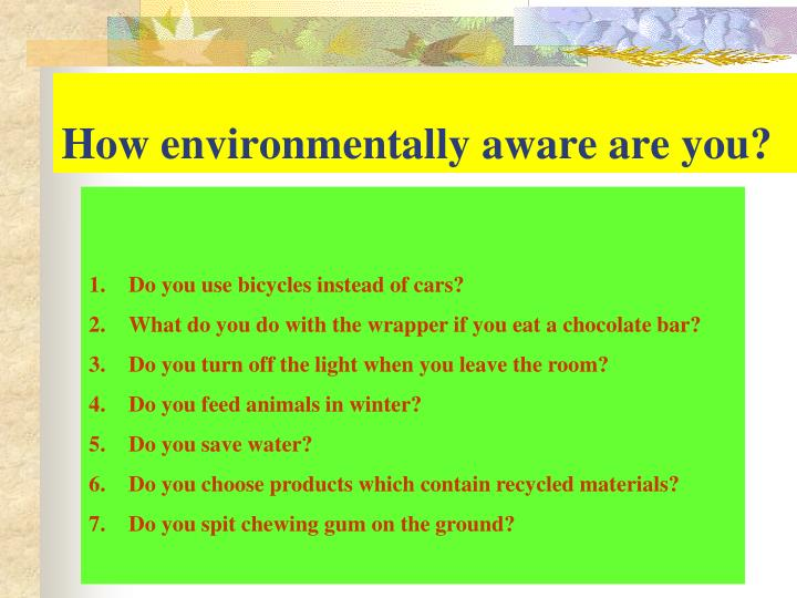 How environmentally aware are you?