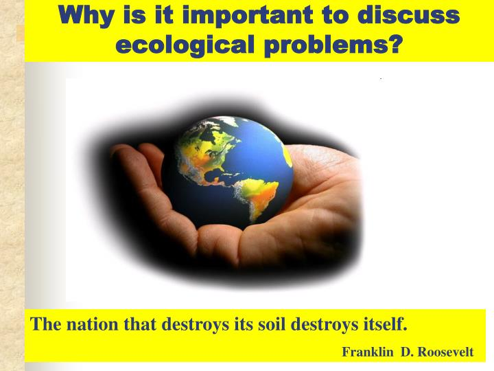 Why is it important to discuss ecological problems?