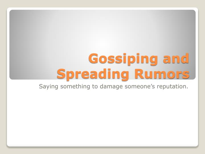 Gossiping and Spreading Rumors
