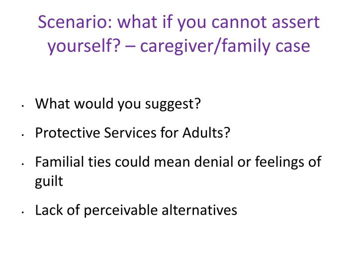 Scenario: what if you cannot assert yourself? – caregiver/family case