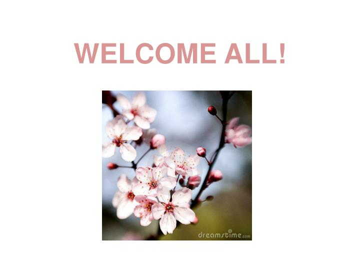 WELCOME ALL!