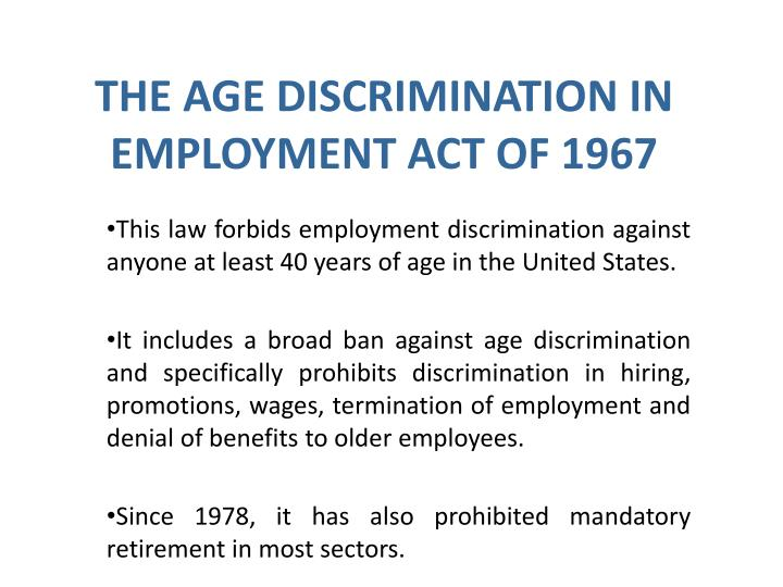This law forbids employment discrimination against anyone at least 40 years of age in the United States.