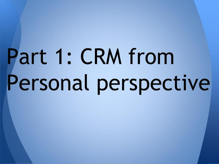 Part 1: CRM from Personal perspective