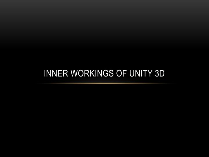 Inner workings of unity 3d