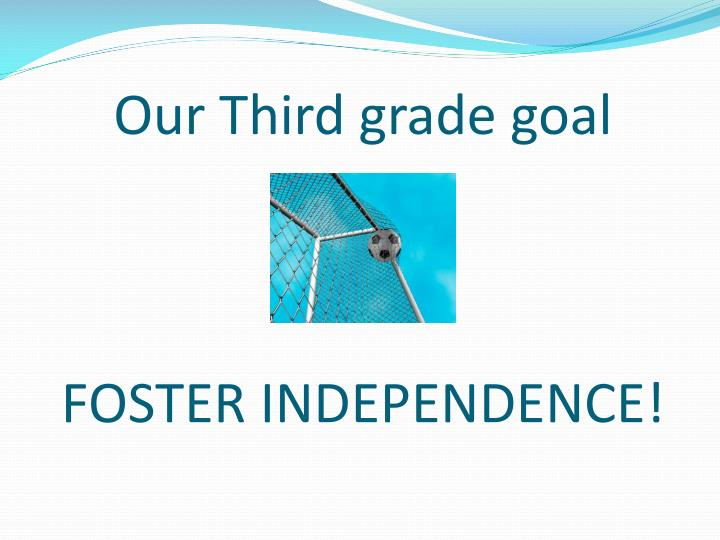 Our third grade goal foster independence
