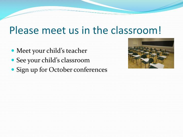 Please meet us in the classroom!