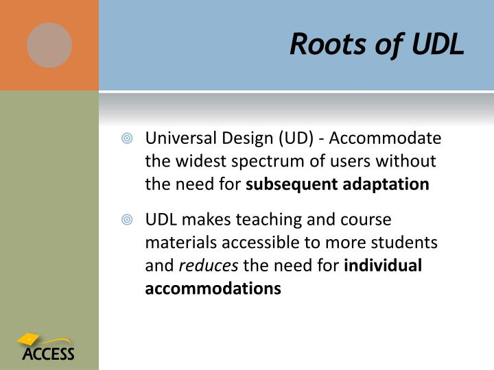 Roots of UDL