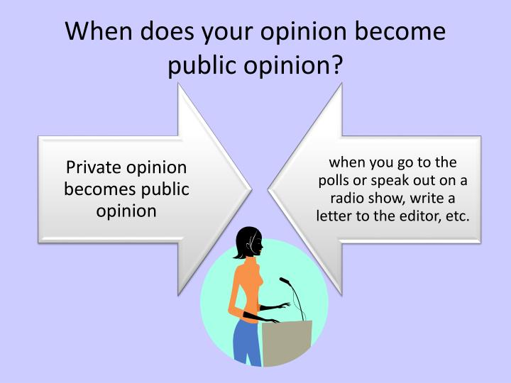 When does your opinion become public opinion?