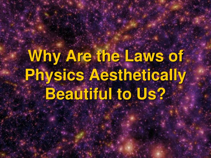 Why Are the Laws of Physics Aesthetically Beautiful to Us?